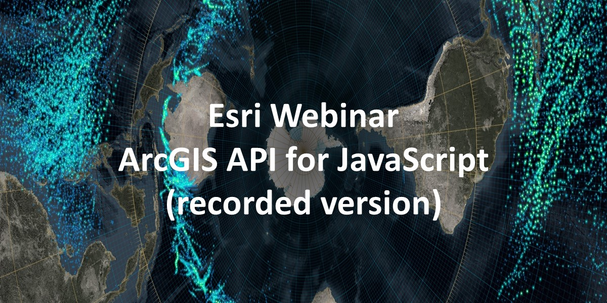 Δωρεάν webinar από την Esri – ArcGIS API for JavaScript